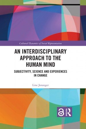 BOK An Interdisciplinary Approach to the Human Mind. Subjectivity, Science and Experiences in Change FORFATTER Line Joranger ÅR 2019 FORLAG Routledge SIDER 154